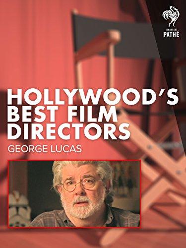 Hollywood's Best Film Directors: George Lucas