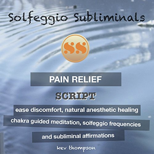 Pain Relief, Ease Discomfort, Natural Anesthetic Healing: Chakra Guided Meditation, Solfeggio Frequencies & Subliminal Affirmations - Solfeggio Subliminals (English Edition)