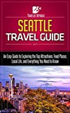 Seattle Travel Guide: An Easy Guide to Exploring the Top Attractions, Food Places, Local Life, and Everything You Need to Know (Traveler Republic)