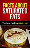 Facts About Saturated Fats: The best healthy fats to eat.