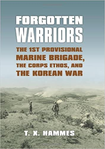 Forgotten Warriors: The 1st Provisional Marine Brigade, the Corps Ethos, and the Korean War (Modern War Studies), Hammes, T. X.