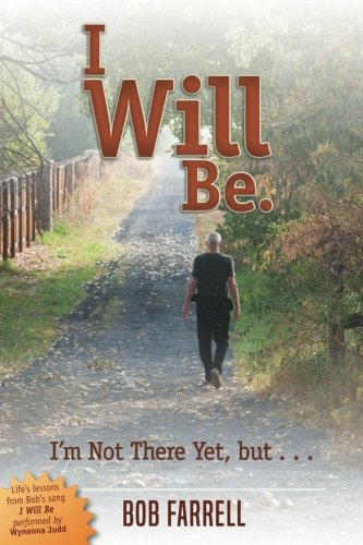 I Will Be: I'm Not There Yet, but . . .