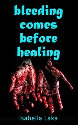 Bleeding Comes Before Healing