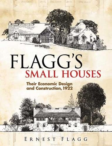 Flagg's Small Houses: Their Economic Design and Construction, 1922 (Dover Architecture)