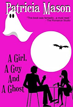 A Girl, A Guy and A Ghost: Humorous Romantic Suspense by [Mason, Patricia]