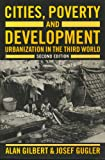 Cities, Poverty and Development : Urbanization in the Third World, Gilbert, Alan and Gugler, Josef, 0198741618