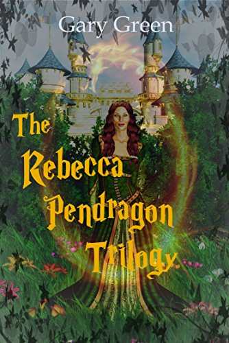 Book: The Rebecca Pendragon Trilogy - Magic Is All Around Us by Gary Green