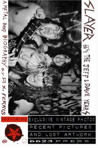 Slayer 66 2/3: The Jeff & Dave Years. A Metal Band Biography.: Including the Thrash Kings' Early Days, the Palladium Riot, the Seat Cushion Chaos ... Mosh Memorial, and More Scenes From the Abyss - Cameron Metal