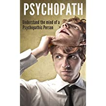 Psychopath: Understand the Mind of a Psychopathic Person