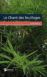 Le Chant des feuillages par Lydie Balloux