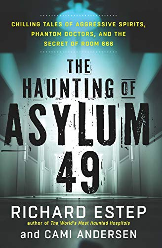 (The Haunting of Asylum 49: Chilling Tales of Aggressive Spirits, Phantom Doctors, and the Secret of Room 666)