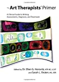 The Art Therapists' Primer : A Clinical Guide to Writing Assessments, Diagnosis, and Treatment, Ellen G. Horovitz, 0398078416