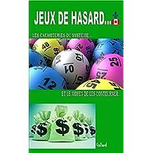 Jeux de hasard...: Les cachoteries du système, et le moyen de les contourner (French Edition)