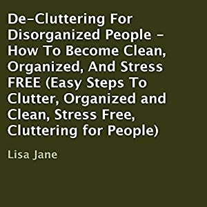 De-Cluttering for Disorganized People Audiobook