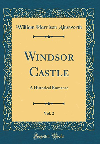 Windsor Castle, Vol. 2: A Historical Romance (Classic - Plum Windsor