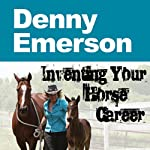 Inventing Your Horse Career | Lisa Derby Oden,Nanette Levin,Denny Emerson