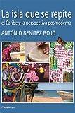 La Isla Que se Repite, Benítez Rojo, Antonio, 0910061378