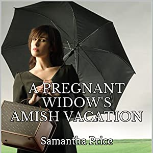 A Pregnant Widow's Amish Vacation Audiobook