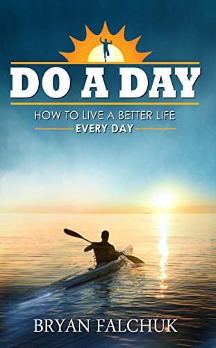 Do a Day: How to Live a Better Life Every Day by [Falchuk, Bryan]