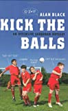 Kick the Balls, Alan Black, 159463047X