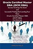 Oracle Certified Master Dba Secrets to Acing the Exam and Successful Finding and Landing Your Next Oracle Certified Master Dba Cer, Marilyn Willis, 1486156711