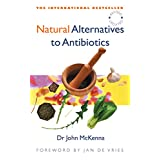 Natural Alternatives to Antibiotics – Revised and Updated: How to treat infections without antibiotics