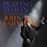 Playing to Win: The Definitive Biography of John Farnham | Jeff Apter