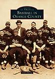 Baseball in Orange County (Images of America)