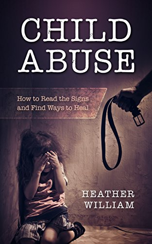 Amazon child abuse how to read the signs and find ways to heal child abuse how to read the signs and find ways to heal child abuse fandeluxe Choice Image