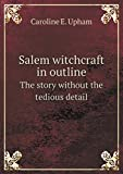 img - for Salem witchcraft in outline The story without the tedious detail book / textbook / text book