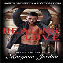 Healing Love: Saints Protection & Investigation Audiobook by Maryann Jordan Narrated by Emily Beresford