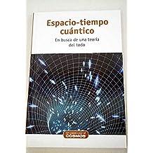 Espacio-tiempo cuántico: en busca de una teoría del todo