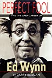 PERFECT FOOL: THE LIFE AND CAREER OF ED WYNN