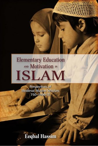 Download Elementary Education and Motivation in Islam: Perspectives of Medieval Muslim Scholars, 750-1400 CE, Student Edition Pdf