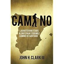 Camino: Laughter and Tears along Spain's 500-mile Camino De Santiago