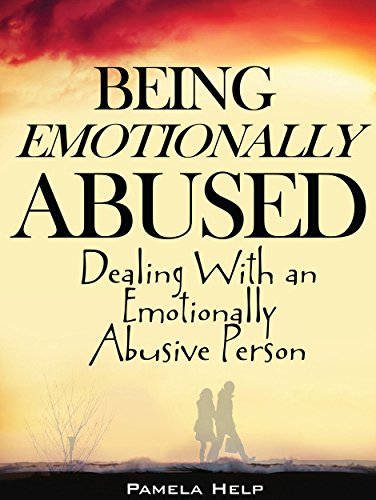 Being Emotionally Abused: Dealing With an Emotionally Abusive Person (Coping With Emotional Abuse Book 1)