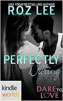 Dare To Love Series: Perfectly Daring (Kindle Worlds Novella) by [Lee, Roz]