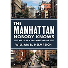 The Manhattan Nobody Knows: An Urban Walking Guide