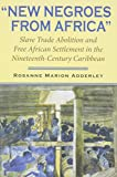 New Negroes from Africa: Slave Trade Abolition and