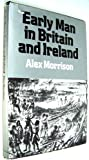 Early Man in Britain and Ireland, Alex Morrison, 031222463X