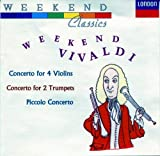 Weekend Vivaldi: Concerto for 4 Violins, RV 580; Cello Cto in C, RV 401; Cto in C for 2 Trumpets, RV 537; Cto in B Flat for 2 Violins, RV 530; Violin Cto in D Minor, RV 249; Piccolo Cto in C, RV 443