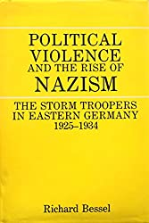 Political Violence and the Rise of Nazism: Stormtroopers in Eastern Germany, 1925-34