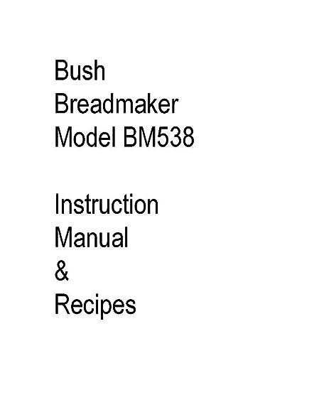 amazon com bush bread machine maker instruction manual recipes rh amazon com bush steamer instruction manual bush furniture instruction manuals