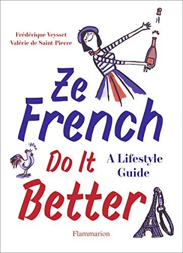 Ze French Do it Better: A Lifestyle Guide [Idioma Inglés] por Valérie De Saint Pierre,Frédéric Veysset