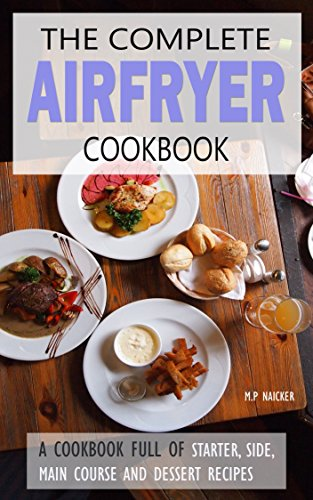 Air fryer Cookbook: Almost 100 recipes fulfilling all your Airfryer cooking needs! [images included and in U.S UNITS] (Air fryer recipes, airfryer cooking, ... cooking, philips airfryer recipe book) by Malvin Naicker
