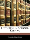Lectures on School-Keeping, Samuel Read Hall, 1141807564