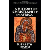 A History of Christianity in Africa: From Antiquity to the Present