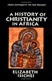 Book cover for A History of Christianity in Africa: From Antiquity to the Present