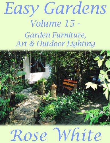Easy Gardens Volume 15 - Garden Furniture, Art and Outdoor Lighting (Easy Gardens A to Z)