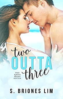 Two Outta Three (Two Outta Three Series Book 1) by [Lim, S. Briones]